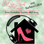 Style Soul Podcast Home Decorating Fashion Well Being De-Stress  your home