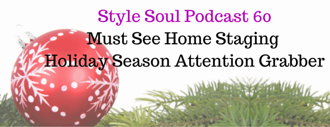 SSP 060:Must See Home Staging Holiday Season Attention Grabber