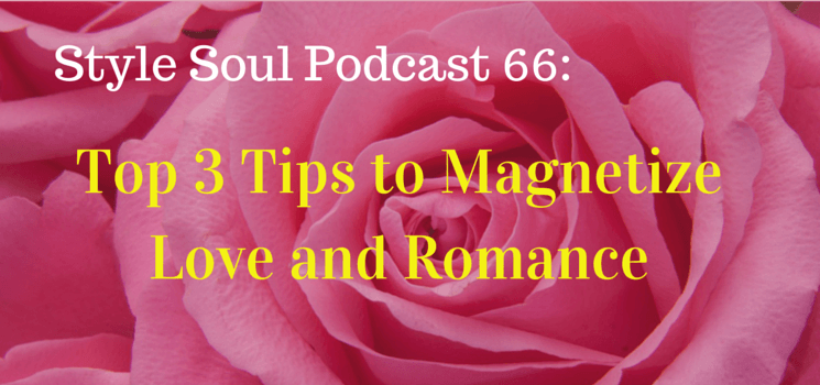 SSP 066: Top 3 Tips to Magnetize Love and Romance