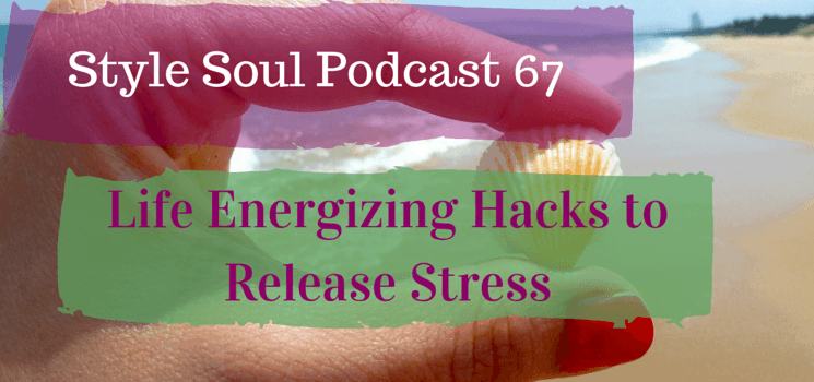 SSP 067: Life Energizing Hacks to Release Stress