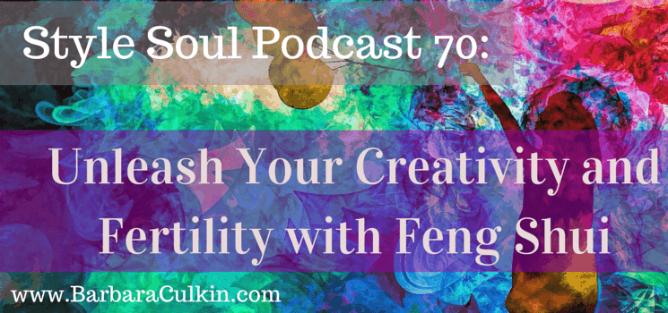 SSP 070: Unleash Your Creativity and Fertility with Feng Shui
