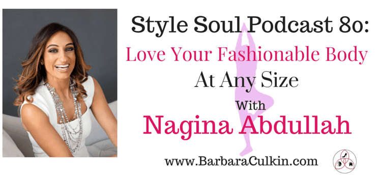 Style Soul Podcast 80 Love Your Fashionable Body at any Size with Nagina Abdullah