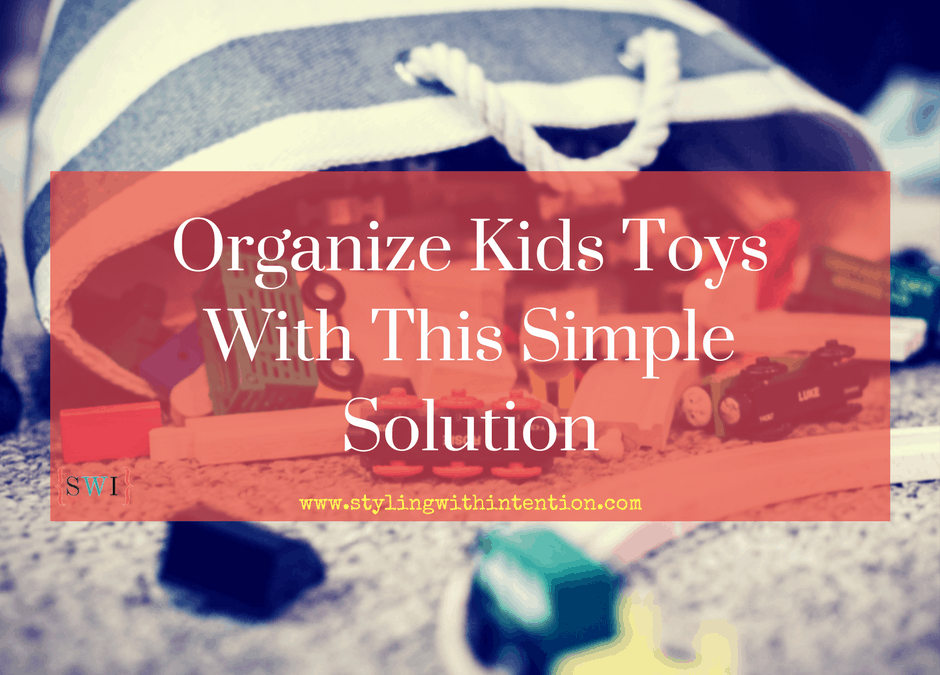 Organize Kids Toys With This Simple Solution - Styling With Intention