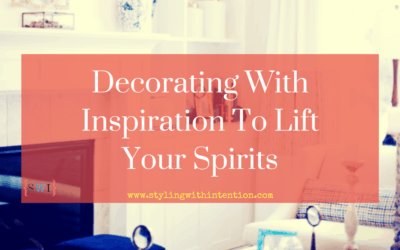 Decorating With Inspiration To Lift Your Spirits