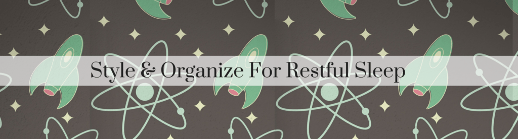 Style & Organize For Restful Sleep